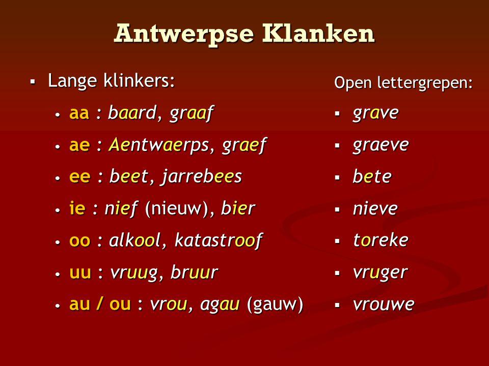 Antwerpse Klanken Lange klinkers: aa : baard, graaf grave