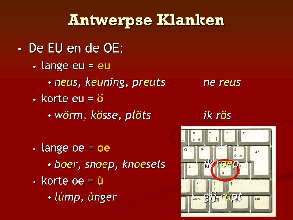 Antwerpse Klanken De EU en de OE: lange eu = eu neus, keuning, preuts