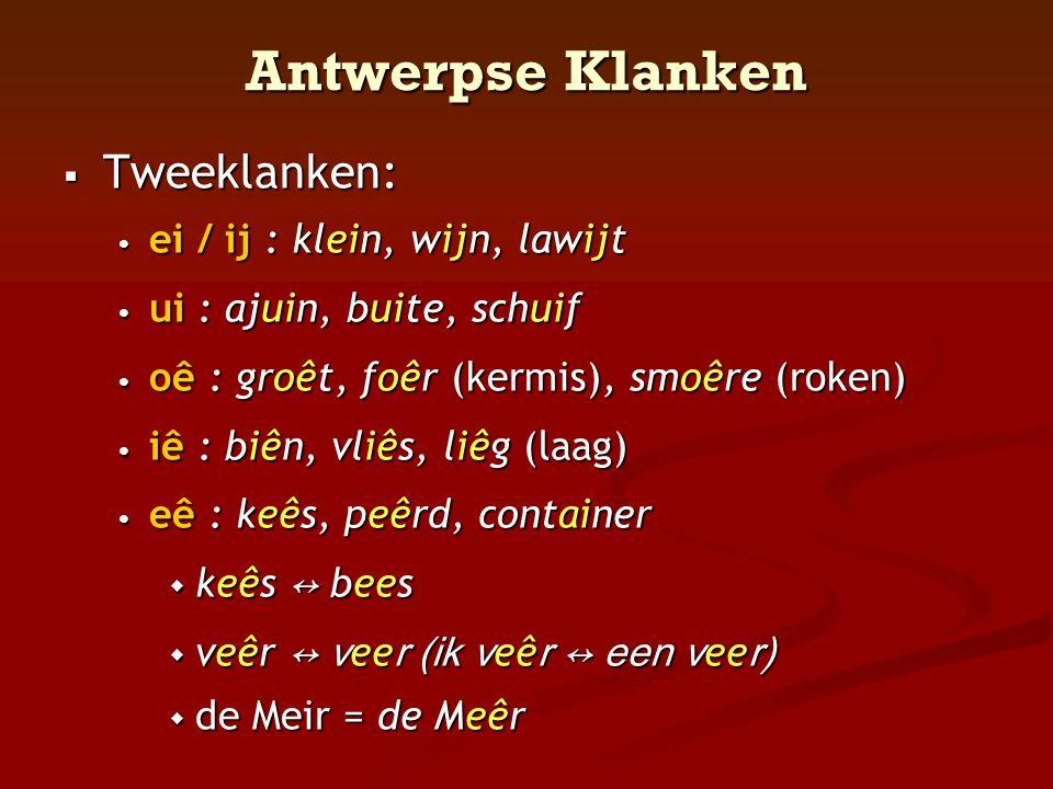 Antwerpse Klanken Tweeklanken: ei / ij : klein, wijn, lawijt