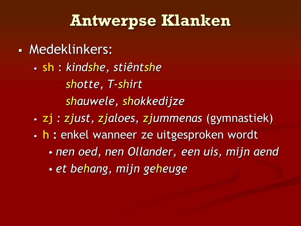 Antwerpse Klanken Medeklinkers: sh : kindshe, stiêntshe