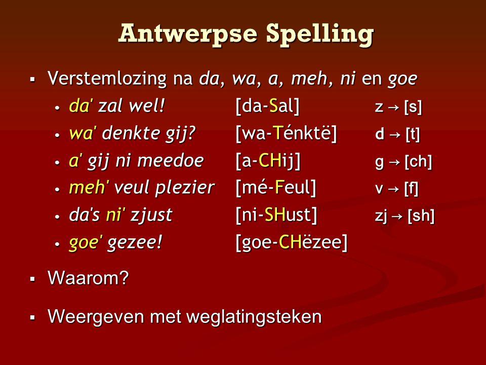 Antwerpse Spelling Verstemlozing na da, wa, a, meh, ni en goe