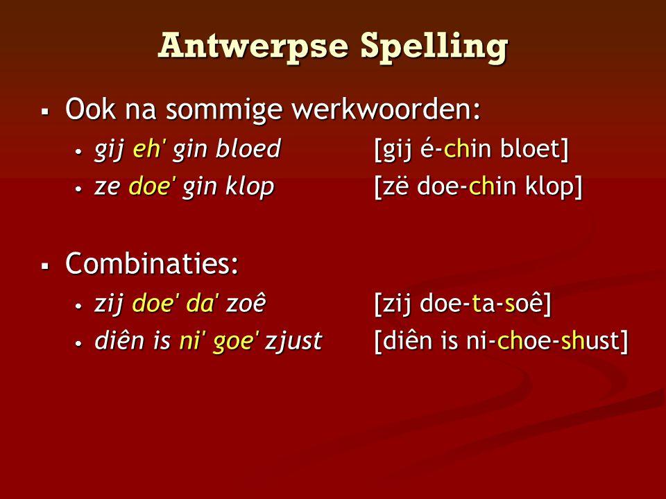 Antwerpse Spelling Ook na sommige werkwoorden: Combinaties: