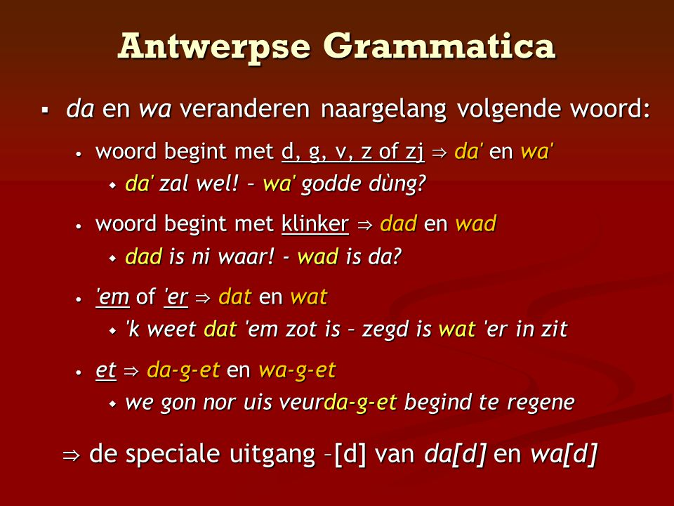 Antwerpse Grammatica da en wa veranderen naargelang volgende woord: