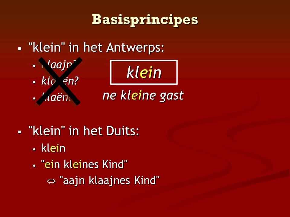 klein Basisprincipes klein in het Antwerps: klein in het Duits: