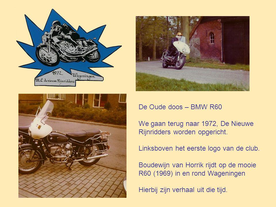 De Oude doos – BMW R60 We gaan terug naar 1972, De Nieuwe. Rijnridders worden opgericht. Linksboven het eerste logo van de club.