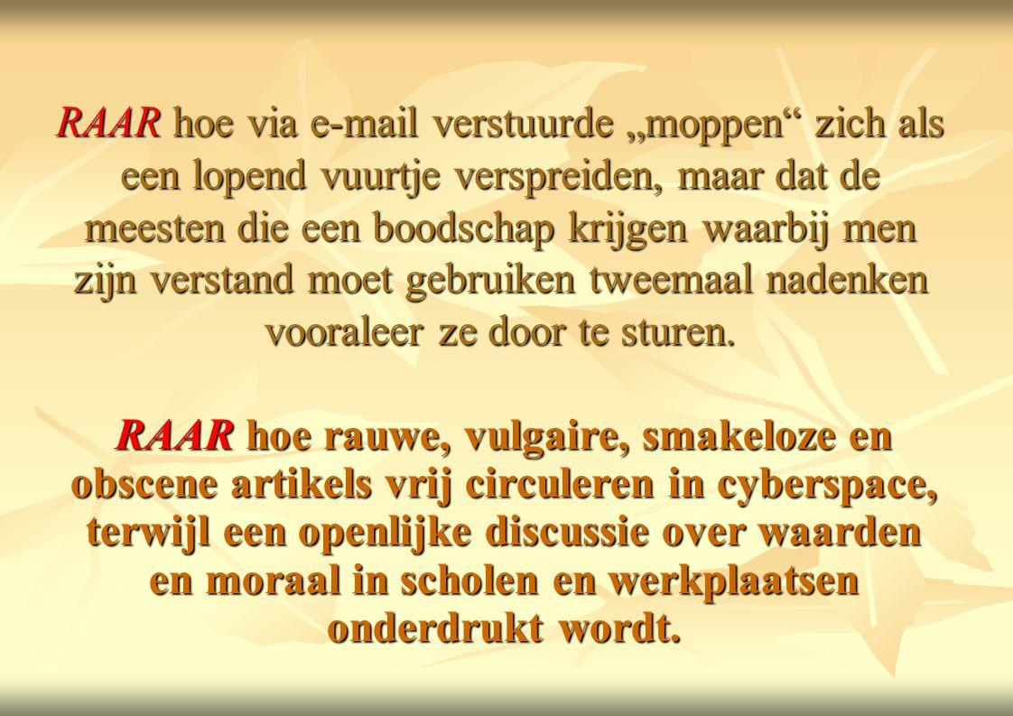 """RAAR hoe via e-mail verstuurde """"moppen zich als een lopend vuurtje verspreiden, maar dat de meesten die een boodschap krijgen waarbij men zijn verstand moet gebruiken tweemaal nadenken vooraleer ze door te sturen."""