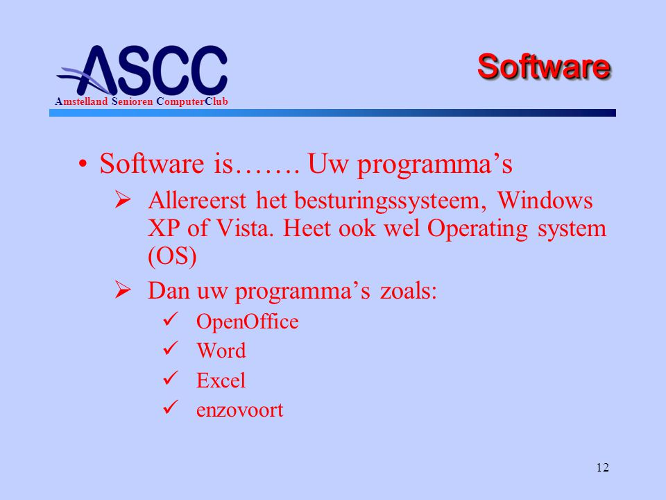 Software Software is……. Uw programma's