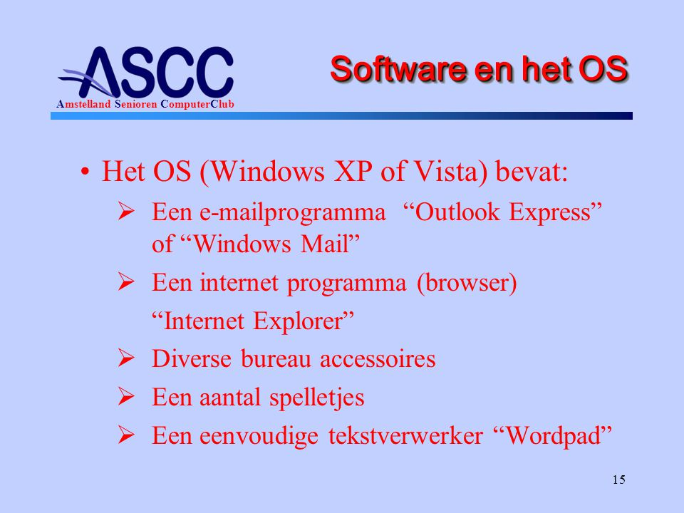 Software en het OS Het OS (Windows XP of Vista) bevat: