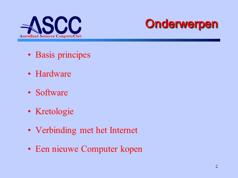 Onderwerpen Basis principes Hardware Software Kretologie