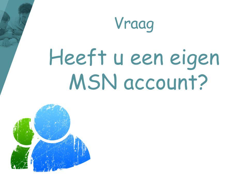 Heeft u een eigen MSN account
