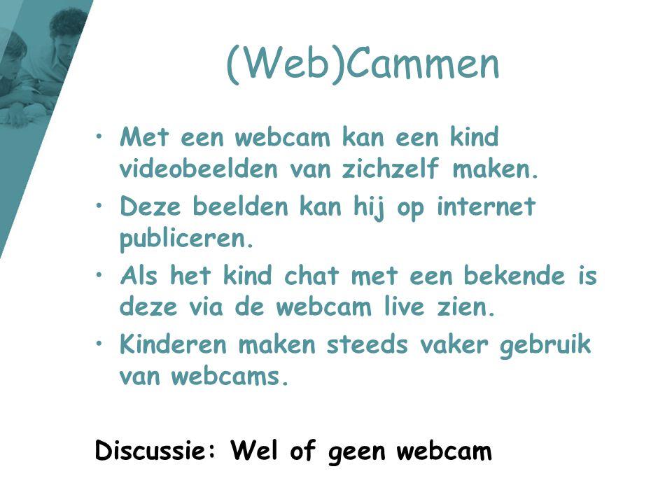 (Web)Cammen Met een webcam kan een kind videobeelden van zichzelf maken. Deze beelden kan hij op internet publiceren.