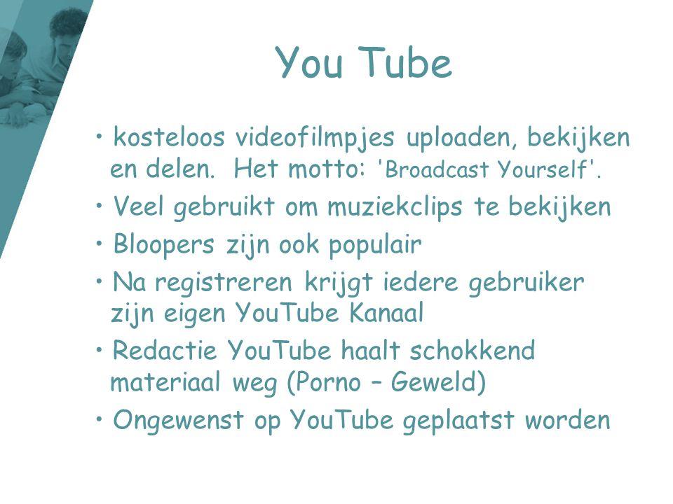 You Tube kosteloos videofilmpjes uploaden, bekijken en delen. Het motto: Broadcast Yourself . Veel gebruikt om muziekclips te bekijken.