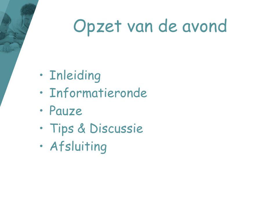 Opzet van de avond Inleiding Informatieronde Pauze Tips & Discussie