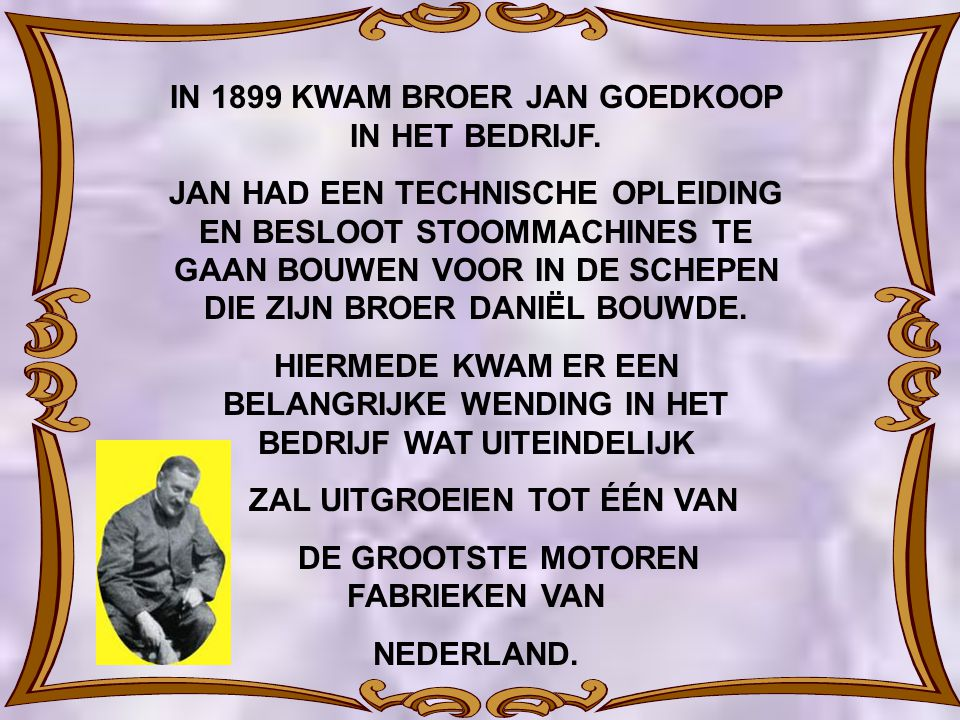 IN 1899 KWAM BROER JAN GOEDKOOP IN HET BEDRIJF.