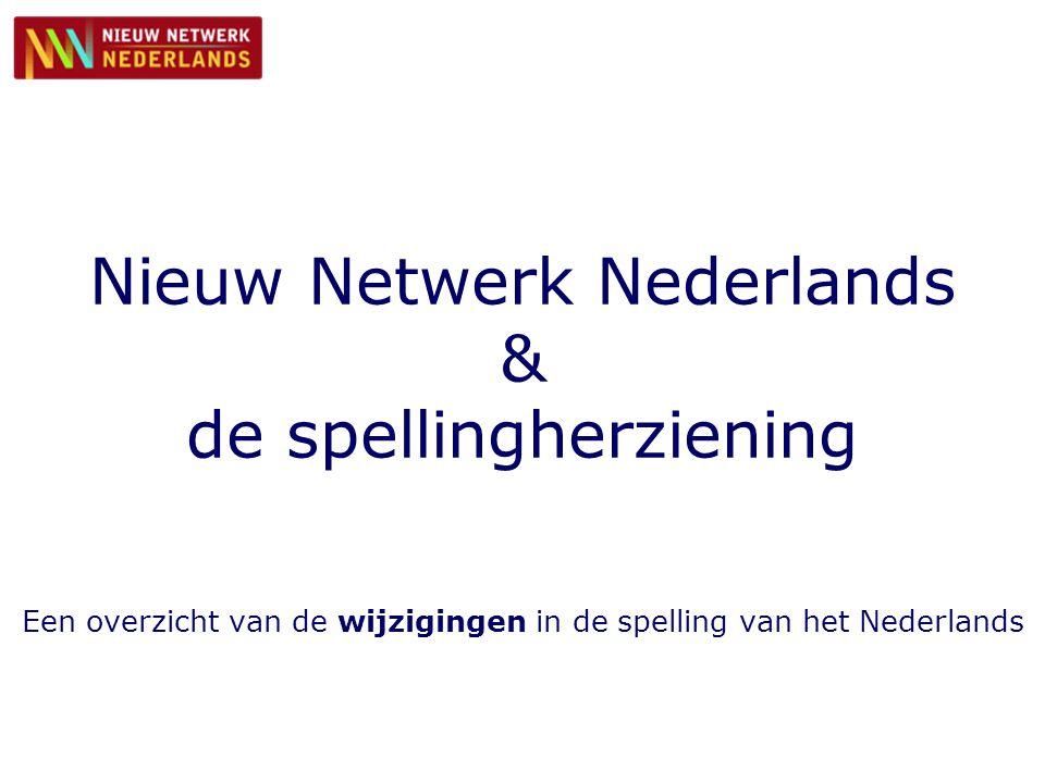 Nieuw Netwerk Nederlands & de spellingherziening Een overzicht van de wijzigingen in de spelling van het Nederlands