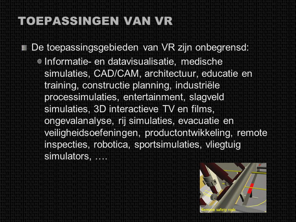TOEPASSINGEN VAN VR De toepassingsgebieden van VR zijn onbegrensd: