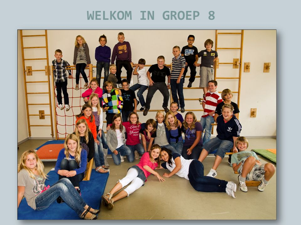 WELKOM IN GROEP 8
