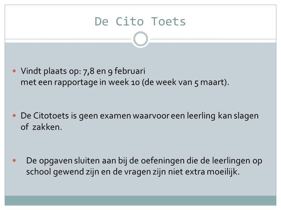 De Cito Toets Vindt plaats op: 7,8 en 9 februari met een rapportage in week 10 (de week van 5 maart).