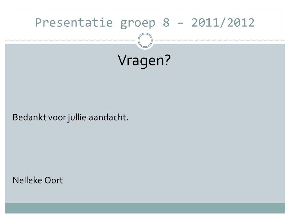 Vragen Presentatie groep 8 – 2011/2012 Bedankt voor jullie aandacht.