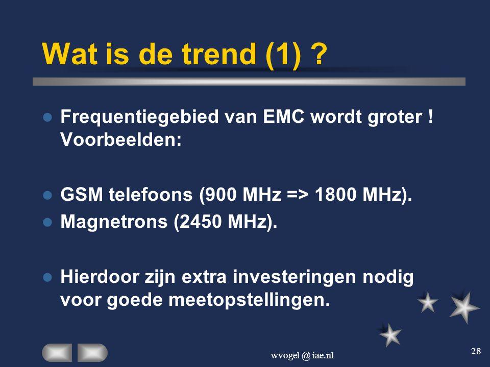 Wat is de trend (1) Frequentiegebied van EMC wordt groter ! Voorbeelden: GSM telefoons (900 MHz => 1800 MHz).