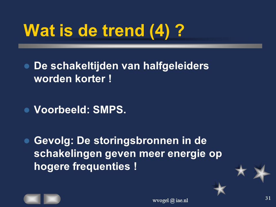 Wat is de trend (4) De schakeltijden van halfgeleiders worden korter ! Voorbeeld: SMPS.
