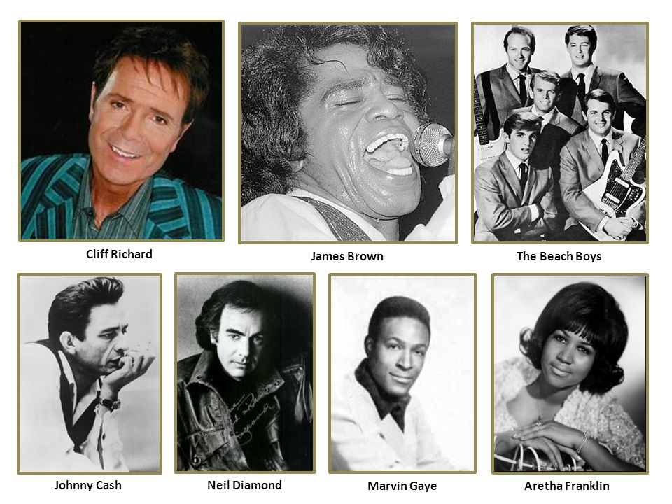 Cliff Richard James Brown The Beach Boys Johnny Cash Neil Diamond Marvin Gaye Aretha Franklin