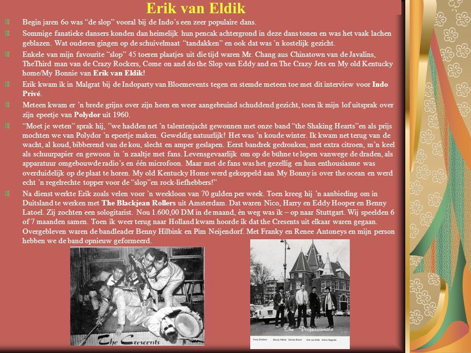 Erik van Eldik Begin jaren 6o was de slop vooral bij de Indo's een zeer populaire dans.