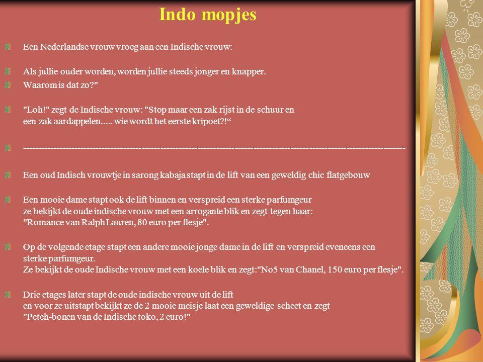 Indo mopjes Een Nederlandse vrouw vroeg aan een Indische vrouw: