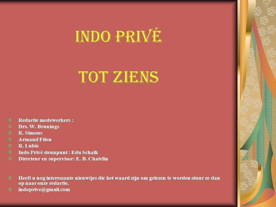 Indo PRIVÉ tot ziens Redactie medewerkers : Drs. W. Brunings R. Simons