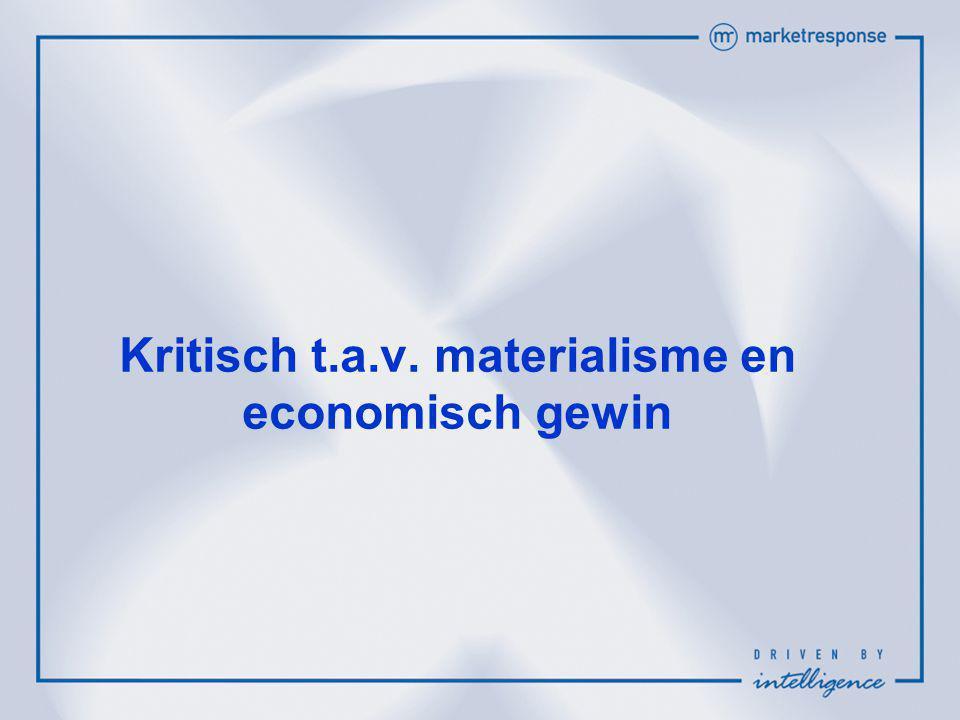 Kritisch t.a.v. materialisme en economisch gewin