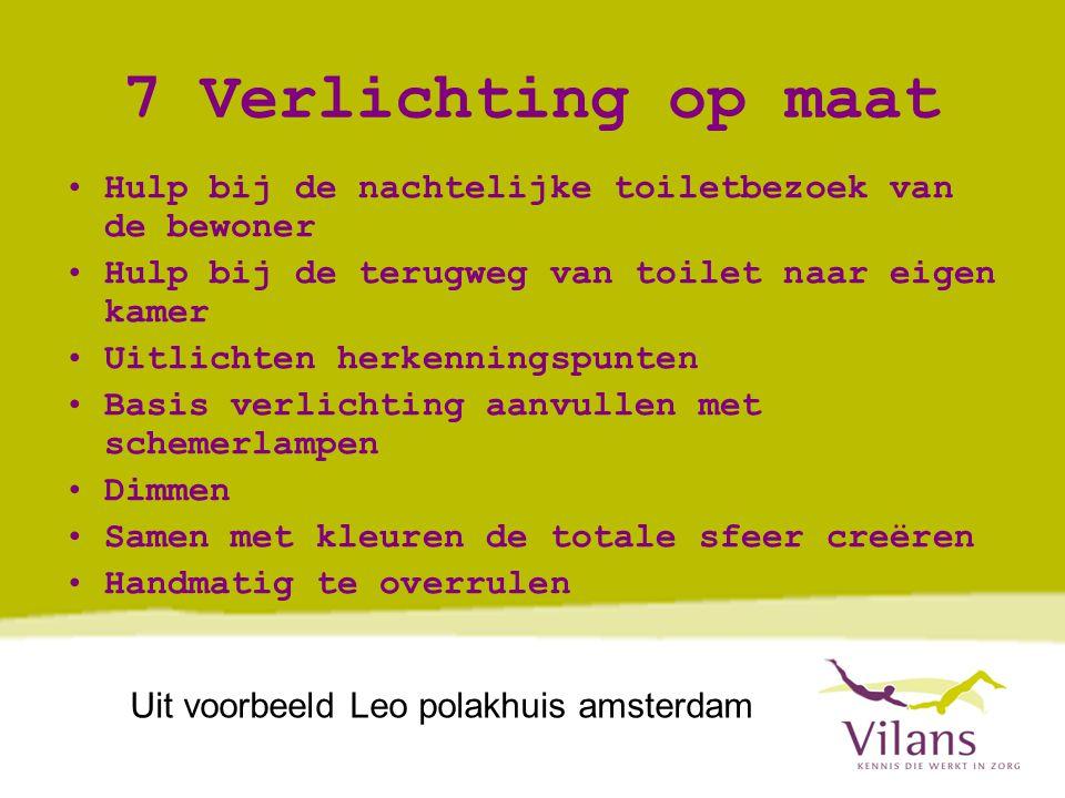 7 Verlichting op maat Hulp bij de nachtelijke toiletbezoek van de bewoner. Hulp bij de terugweg van toilet naar eigen kamer.