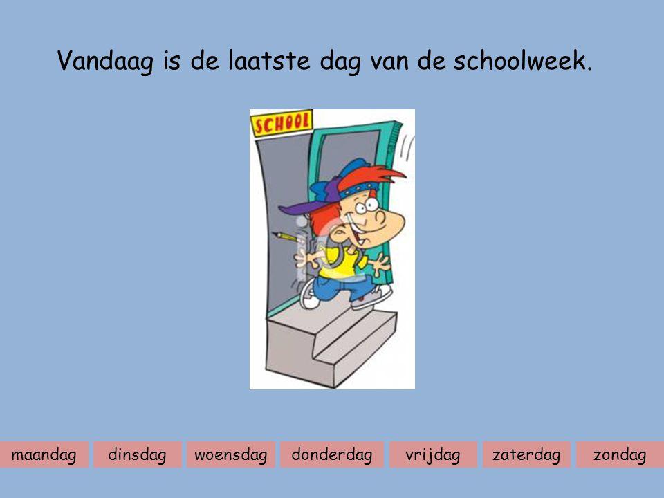 Vandaag is de laatste dag van de schoolweek.