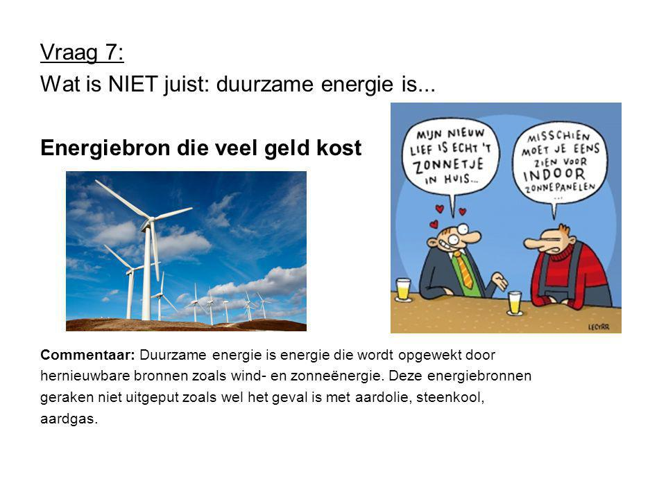 Wat is NIET juist: duurzame energie is...