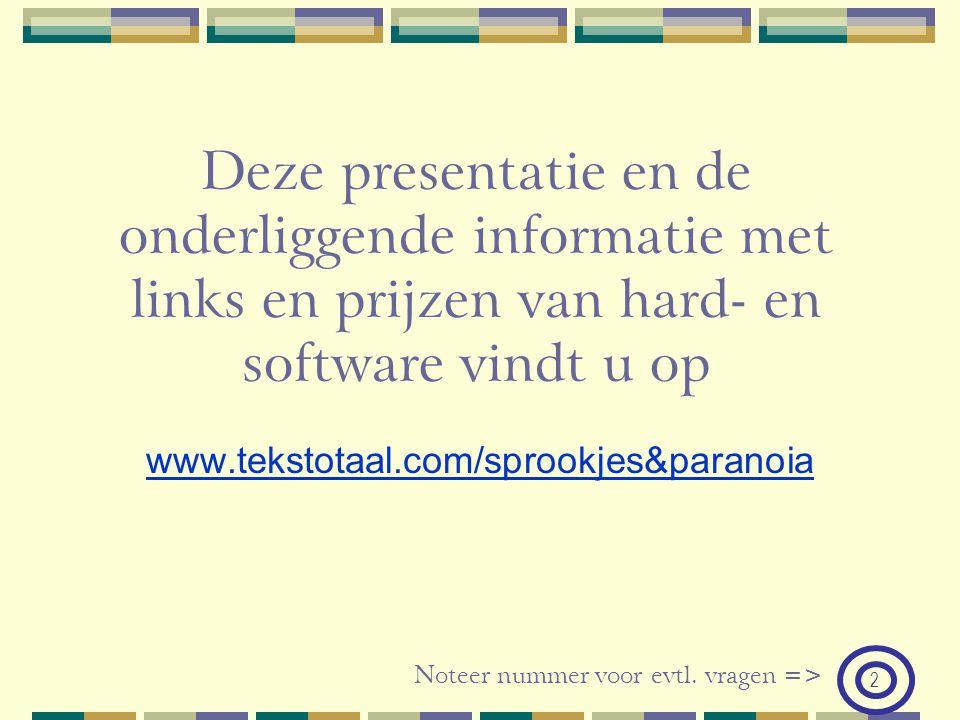 Deze presentatie en de onderliggende informatie met links en prijzen van hard- en software vindt u op