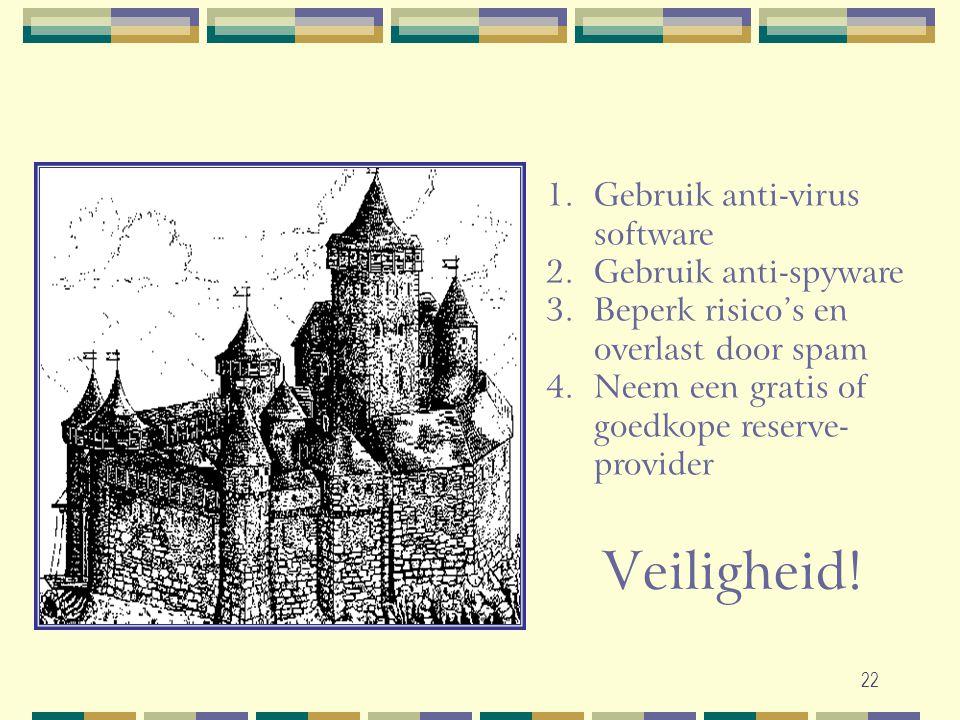 Veiligheid! Gebruik anti-virus software Gebruik anti-spyware