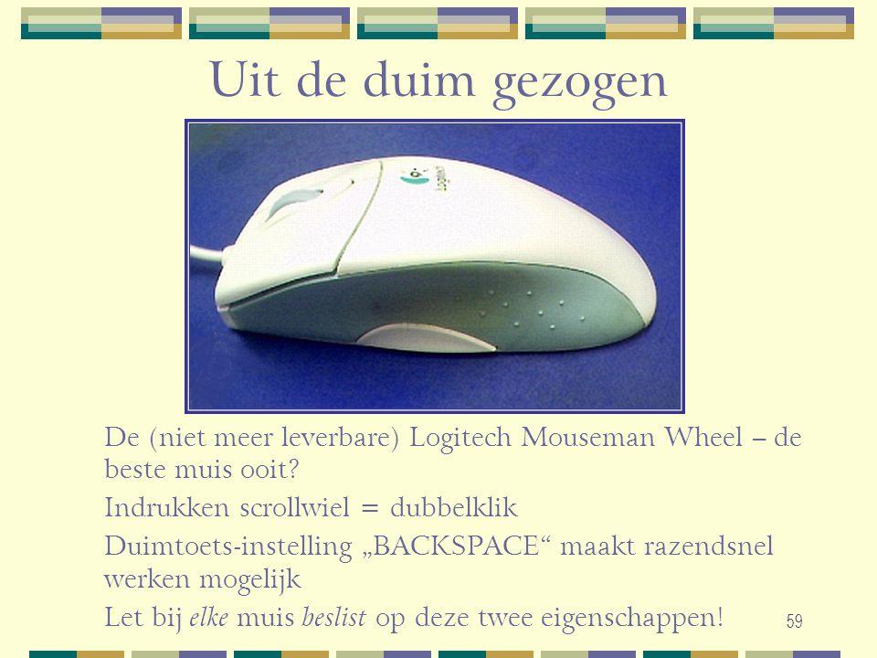 Uit de duim gezogen De (niet meer leverbare) Logitech Mouseman Wheel – de beste muis ooit Indrukken scrollwiel = dubbelklik.