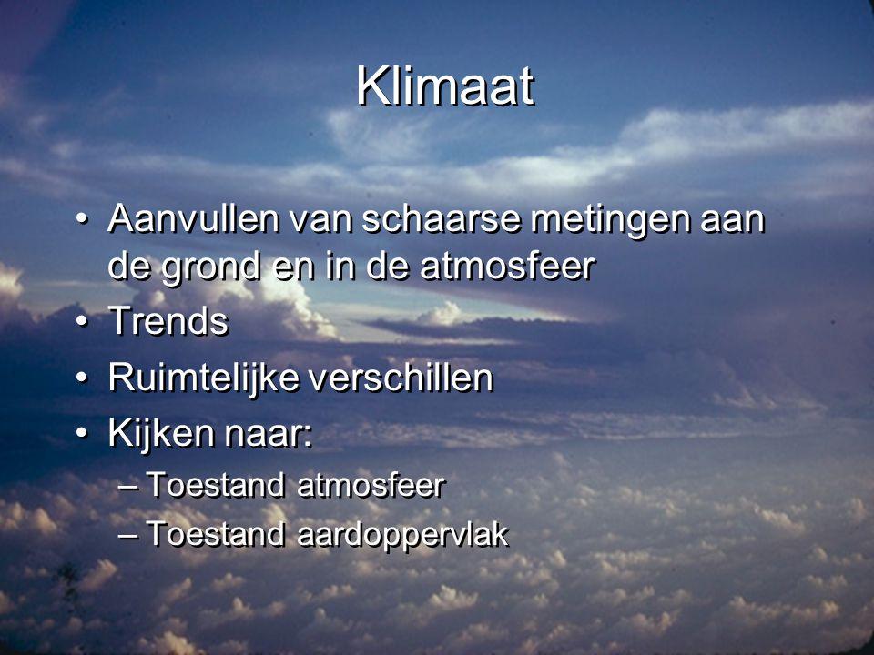 Klimaat Aanvullen van schaarse metingen aan de grond en in de atmosfeer. Trends. Ruimtelijke verschillen.