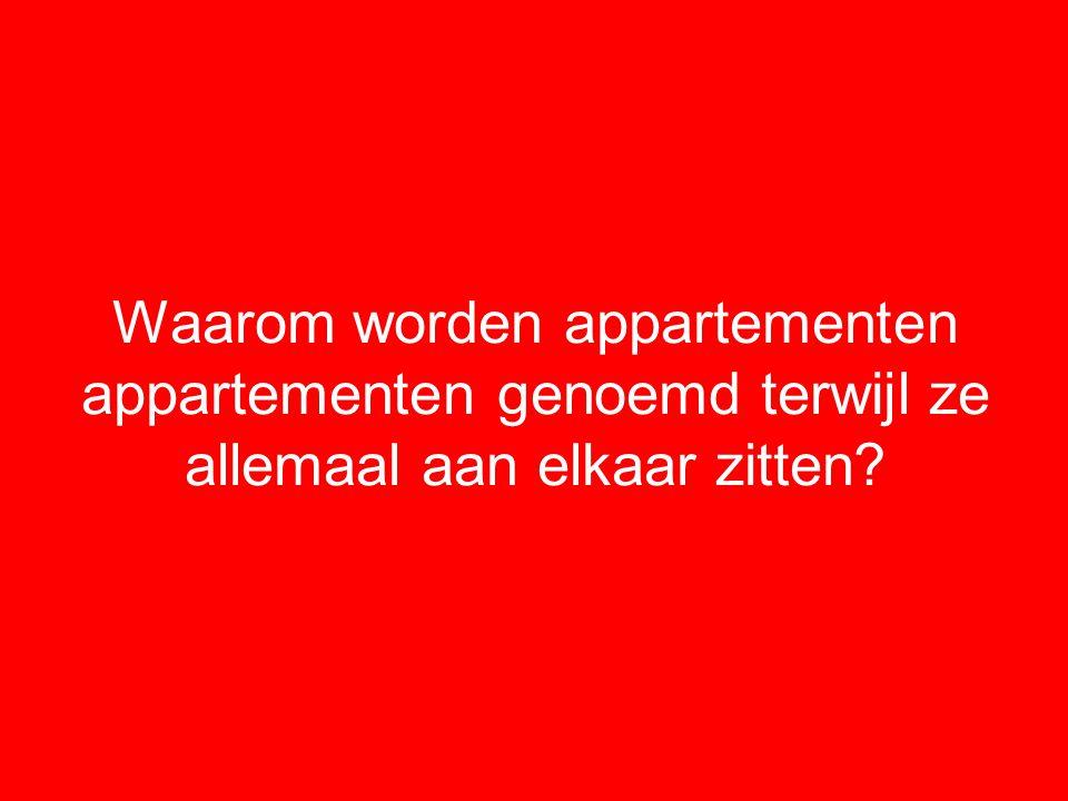 Waarom worden appartementen appartementen genoemd terwijl ze allemaal aan elkaar zitten