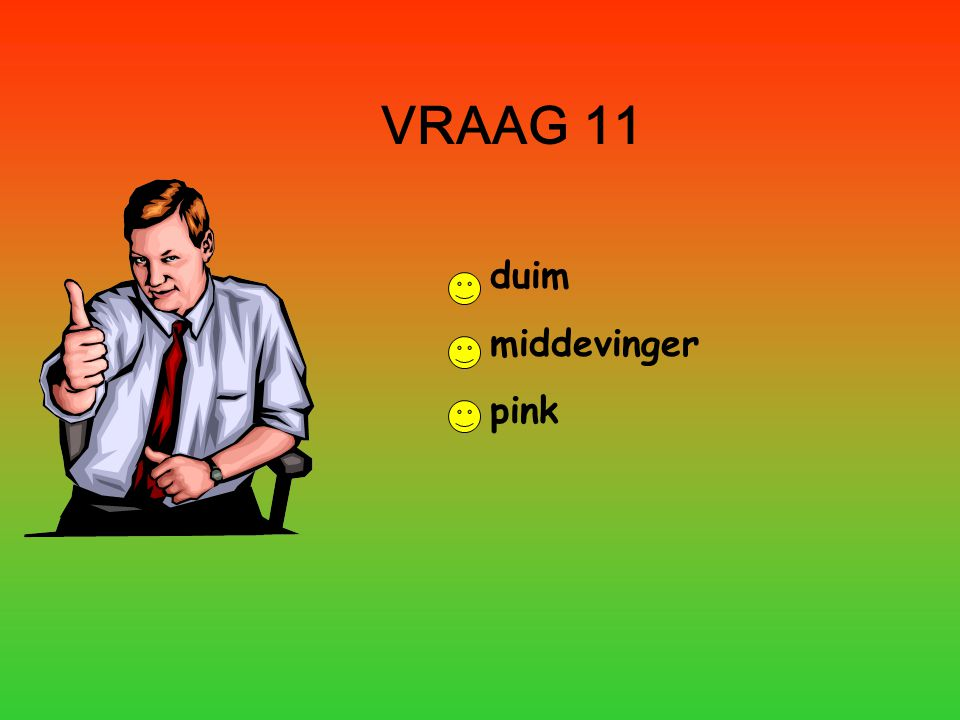 VRAAG 11 duim middevinger pink