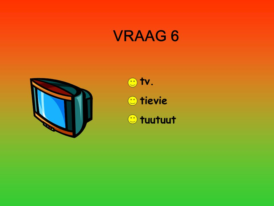 VRAAG 6 tv. tievie tuutuut