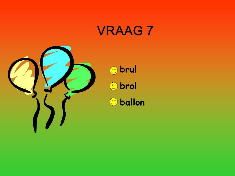 VRAAG 7 brul brol ballon