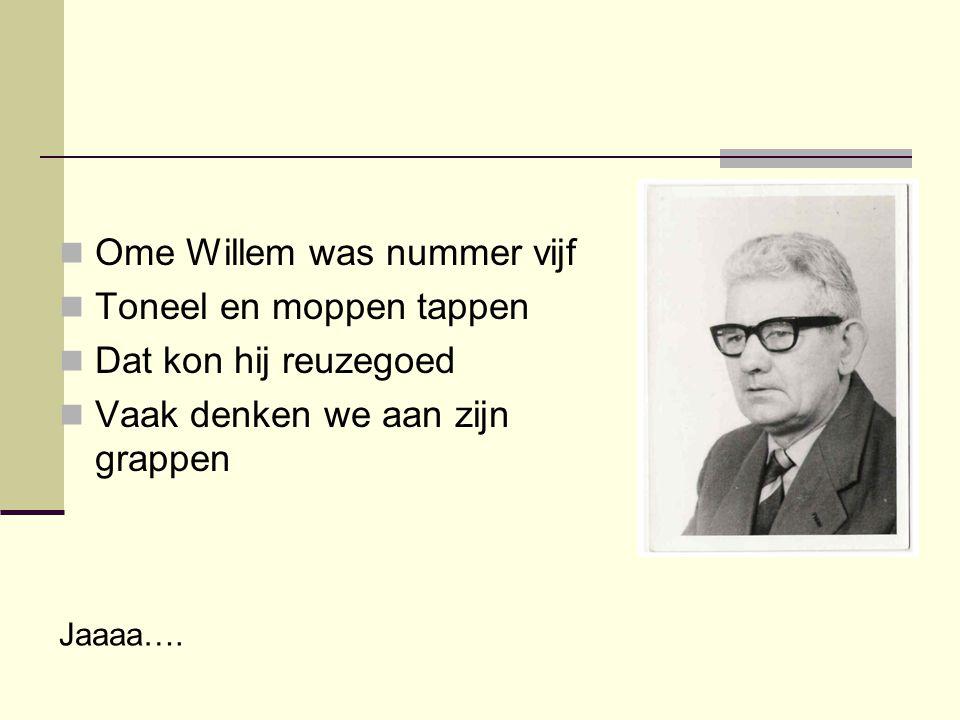 Ome Willem was nummer vijf Toneel en moppen tappen