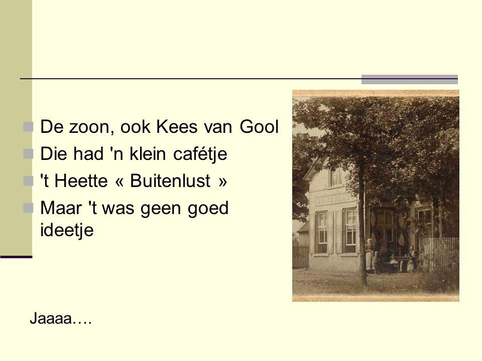 De zoon, ook Kees van Gool Die had n klein cafétje