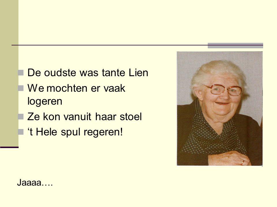 De oudste was tante Lien We mochten er vaak logeren
