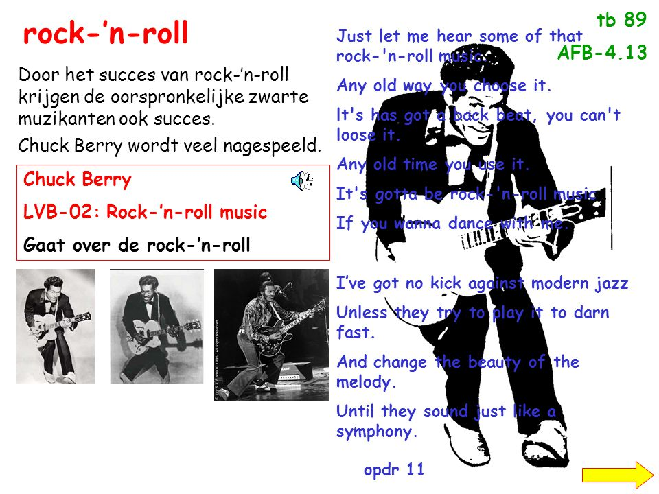 tb 89 AFB-4.13. rock-'n-roll. Just let me hear some of that rock- n-roll music. Any old way you choose it.