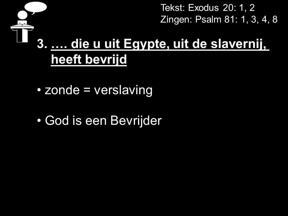 3. …. die u uit Egypte, uit de slavernij, heeft bevrijd