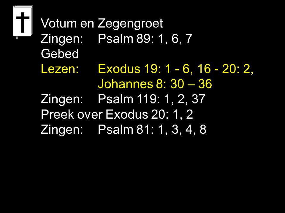Votum en Zegengroet Zingen: Psalm 89: 1, 6, 7. Gebed. Lezen: Exodus 19: 1 - 6, 16 - 20: 2, Johannes 8: 30 – 36.