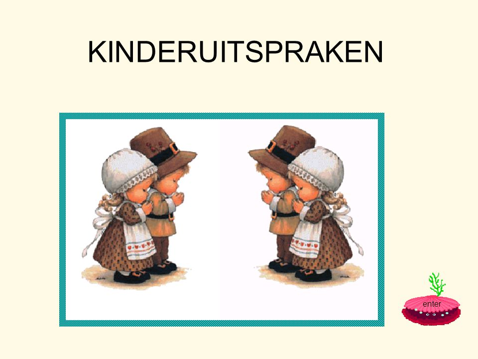KINDERUITSPRAKEN enter