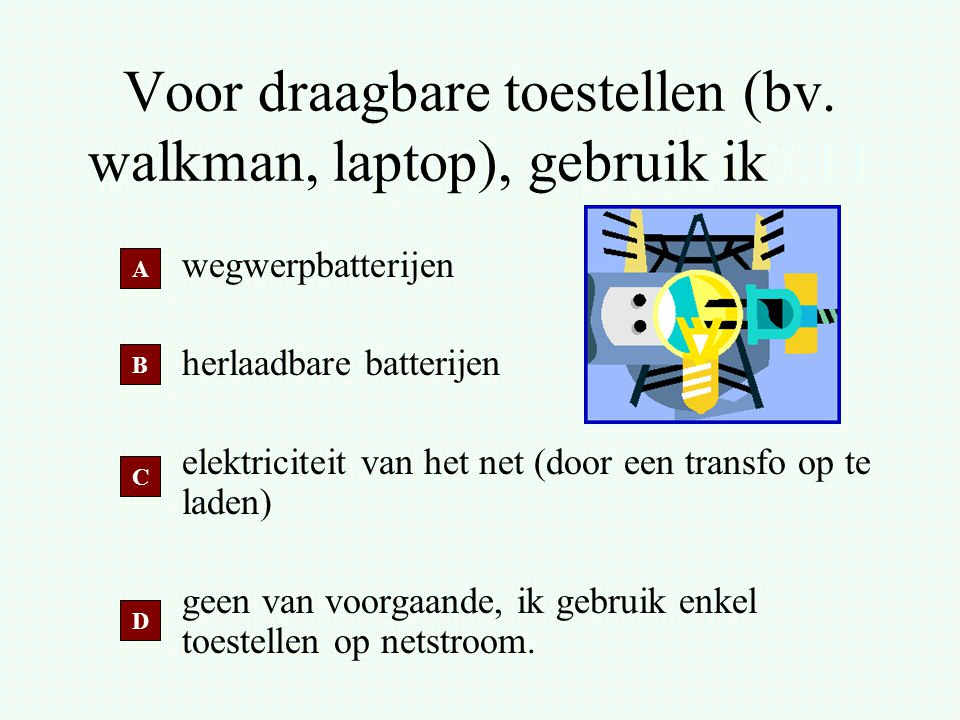 Voor draagbare toestellen (bv. walkman, laptop), gebruik ik7.11