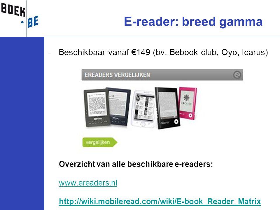 E-reader: breed gamma Beschikbaar vanaf €149 (bv. Bebook club, Oyo, Icarus) Overzicht van alle beschikbare e-readers: